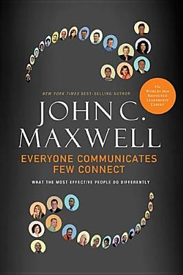 Everyone Communicates, Few Connect By Maxwell, John C.